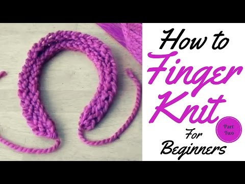 HOW TO FINGER KNIT FOR BEGINNERS / FINGER KNITTING/ TUTORIAL PART TWO