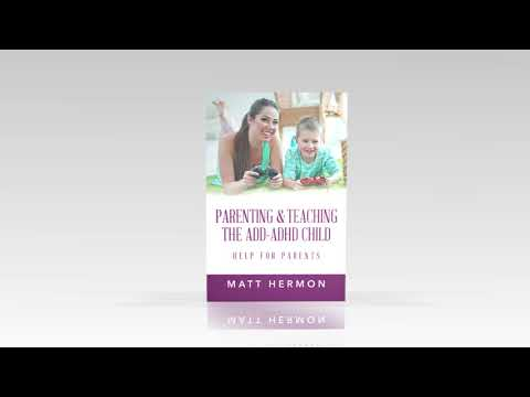 Parenting and Teaching the Add-Adhd Child Help for Parents by Matt Hermon