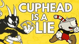 Cuphead: Why This Game Is LYING To You!