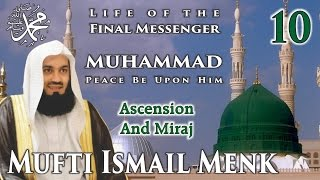 Life Of The Final Messenger - Muhammad pbuh (Seerah) - 10 Ascension And Miraj - Mufti Ismail Menk