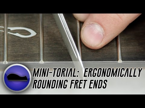 How To Round Off Fret Ends For Comfortable Playability