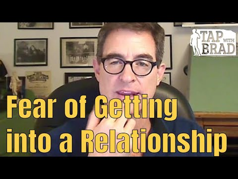 Fear of Getting into a Relationship - Tapping with Brad Yates