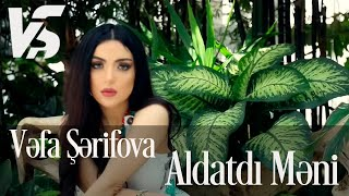 Vefa Serifova - Aldatdi Meni (Official Music Video)