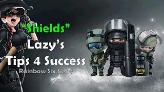 """""""Shields"""" Lazy's Tips 4 Success - Rainbow Six Siege"""