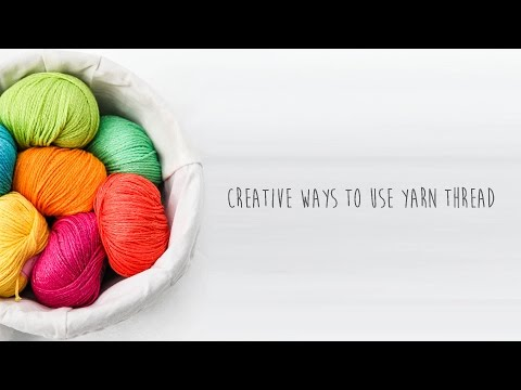 Creative Ways to Use Yarn Thread