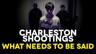 Charleston Shootings - What Needs To Be Said