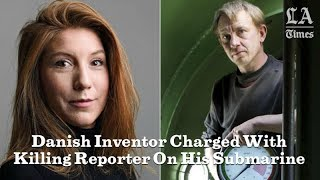 Danish Inventor Charged With Killing Reporter On His Submarine | Los Angeles Times