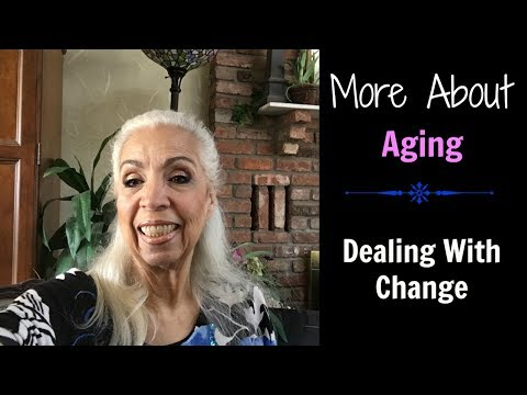 More About Aging - Dealing With Change