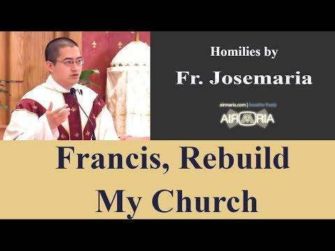 Francis Rebuild My Church - May 18 - Homily - Fr Josemaria