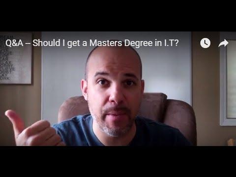 Q&A -- Should I get a Masters Degree in I.T?