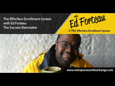 Ed Forteau of the Effortless Enrollment System - The Success Rainmaker