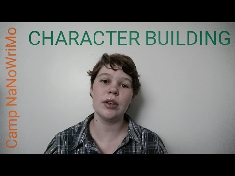 Character Building- Creating Unique, Complex, and Realistic Characters- Camp NaNoWriMo July 2016