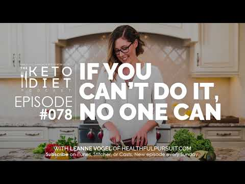 #078 The Keto Diet Podcast: If You Can't Do It, No One Can