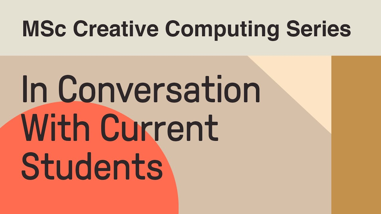 MSc Creative Computing Series: In Conversation with Current Students