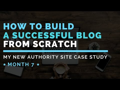 How To Build A Successful Blog From Scratch: Case Study Update From 7 Months In