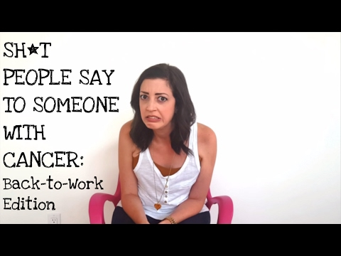 Sh*t People Say to Someone with Cancer: The Back-to-Work Edition