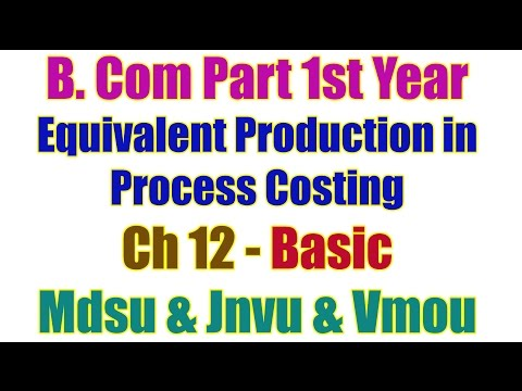 Basic. Ch 12. Equivalent Production in Process Costing B Com Part 1st Year Accountancy