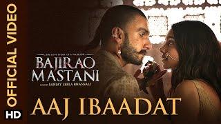 Aaj Ibaadat (Official Video Song) | Bajirao Mastani | Ranveer Singh & Deepika Padukone