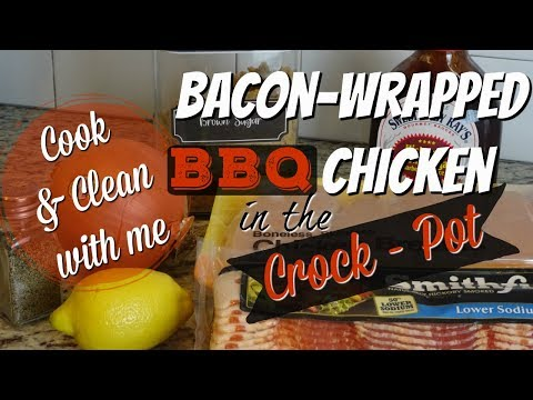 COOK AND CLEAN WITH ME | CROCK POT MEAL | BACON WRAPPED BBQ CHICKEN