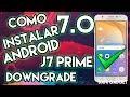 Como regresar a Android 7.0 | Downgrade | J7 Prime | Dani Gadget 2018