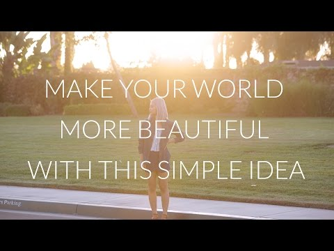 Make Your World More Beautiful with this Simple Idea