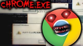 GOOGLE CHROME.EXE - My Internet is Haunted! (+ Chilled Windows.exe Virus)