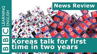 News Review: Koreas talk for first time in two years