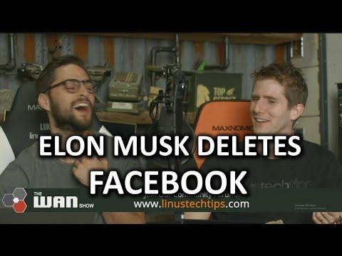 Elon Musk DELETES his Facebook - WAN Show Mar.23 2018