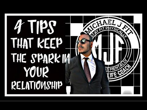 4 Tips To Keep The Spark In Your Relationship | Relationship Advice 2018