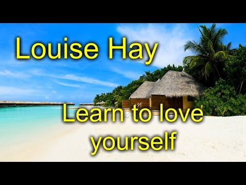 Louise Hay - Self Love - Learn to Love yourself
