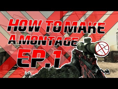 How To Make a Montage -Episode 1-