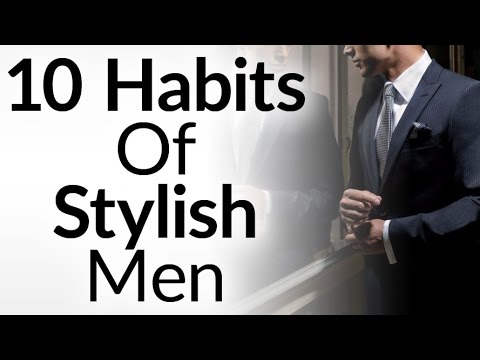 10 Habits Of Stylish Men | Timeless Style Advice Every Man Can Implement To Improve His Image