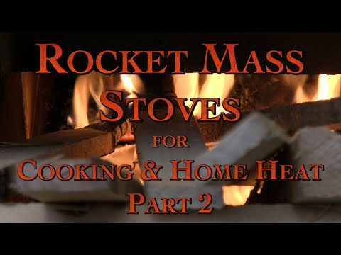 Rocket Mass Stoves for Cooking & Home Heat Part 2