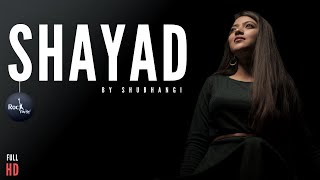 Shayad - Love Aaj Kal | Female Version - Shubhangi | Kartik | Sara | Pritam | Arijit | Rockfarm