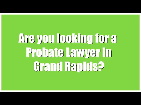 Top Probate Attorneys and Lawyers in Grand Rapids Michigan