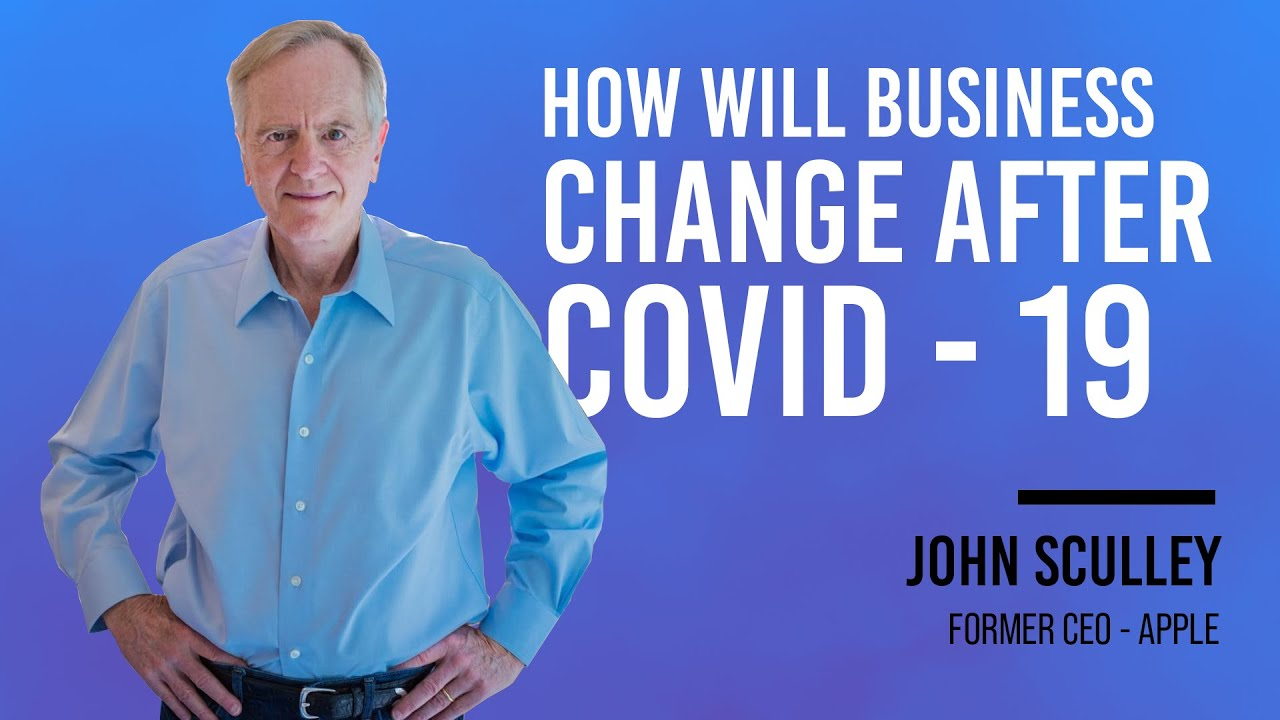 John Sculley + How Will Business Change After COVID-19