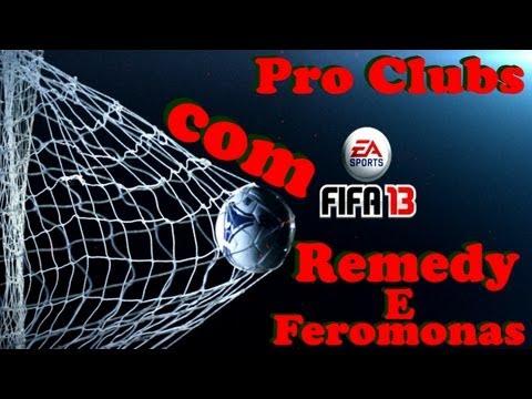 Pro Clubs com Remedy e Feromonas - Fifa 13