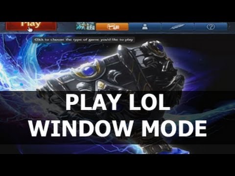 How to Play League of Legends in WINDOWED MODE or FULL SCREEN MODE