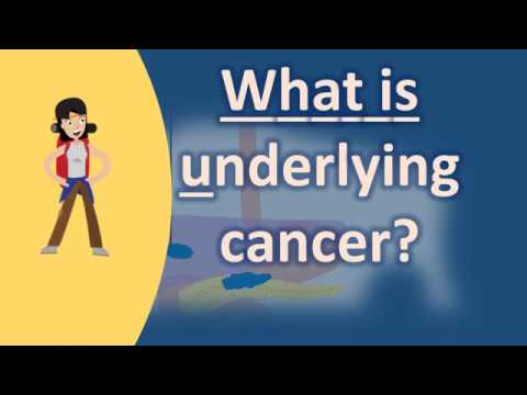 What is underlying cancer ?  Best Health Answers