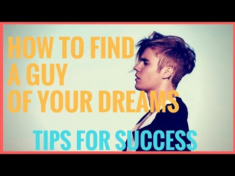 FIND A BOYFRIEND - HOW TO FIND A GUY OF YOUR DREAMS