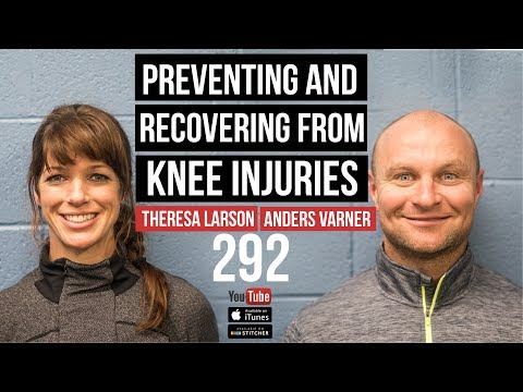 Preventing and Recovering from Knee Injuries w/ Anders Varner and Theresa Larson - 292