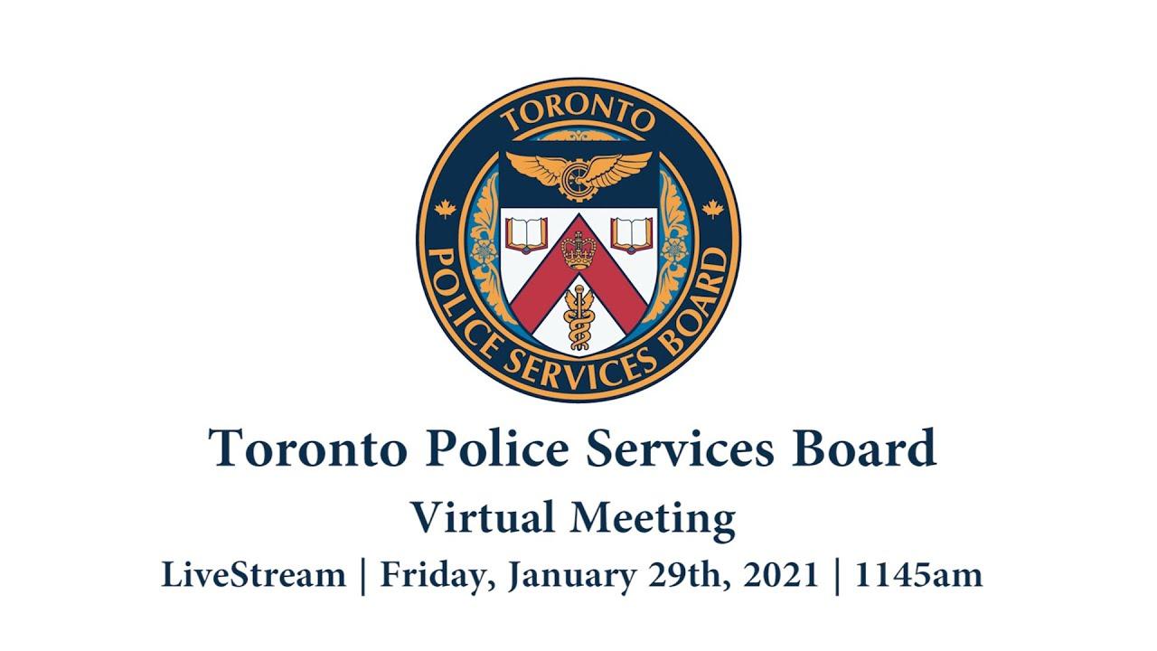 Toronto Police Services Board | Virtual Public Meeting | LiveStream | Fri., Jan. 29th, 2021 | 1145AM