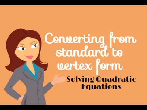 Quadratic Equations-Converting from standard form to vertex form