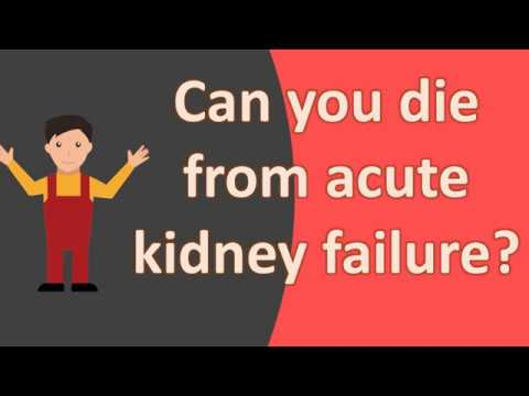 Can you die from acute kidney failure ?