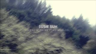 Susie Suh - Here With Me (Two Worlds)