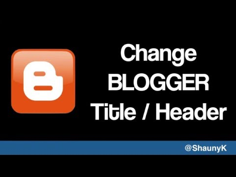 Blogger Help  Change your Blogger Title : Header