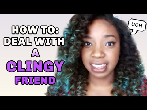HOW TO DEAL WITH A CLINGY PERSON