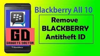 Blackberry 10 Anti Theft Protection Removed Successfully