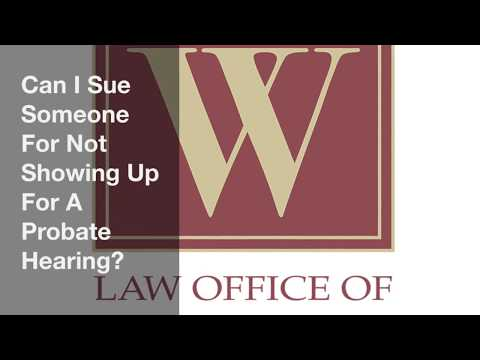 Can I Sue Someone For Not Showing Up For A Probate Hearing?