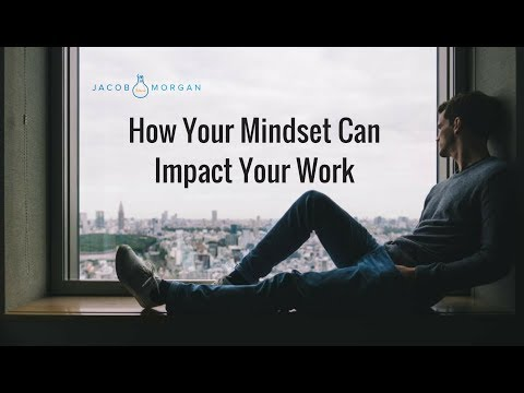 How Your Mindset Can Impact Your Work  - Jacob Morgan